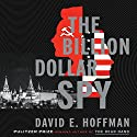 The Billion Dollar Spy: A True Story of Cold War Espionage and Betrayal Audiobook by David E. Hoffman Narrated by Dan Woren