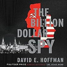 The Billion Dollar Spy: A True Story of Cold War Espionage and Betrayal | Livre audio Auteur(s) : David E. Hoffman Narrateur(s) : Dan Woren