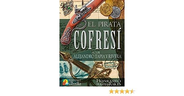 Amazon.com: El Pirata Cofresí (Clásicos de Puerto Rico nº 1) (Spanish Edition) eBook: Alejandro Tapia y Rivera, Puerto Rico eBooks: Kindle Store