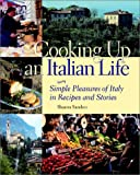 img - for Cooking Up an Italian Life : Simple Pleasures of Italy in Recipes and Stories book / textbook / text book