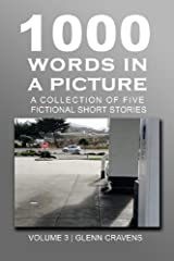 1000 Words in a Picture: A collection of five fictional short stories (Volume Book 3) Kindle Edition