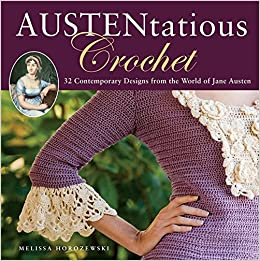 Austentatious crochet 36 contemporary designs from the world of austentatious crochet 36 contemporary designs from the world of jane austen melissa horozewski 9780762441464 amazon books fandeluxe Gallery