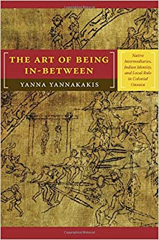 ``TOP`` The Art Of Being In-between: Native Intermediaries, Indian Identity, And Local Rule In Colonial Oaxaca. millones Alpha under fomentar quiere April