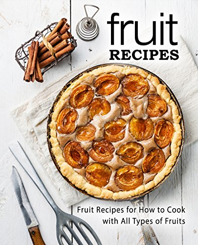 Fruit Recipes: Fruit Recipes for How to Cook with All Types of Fruits (2nd Edition) by [Press, BookSumo]