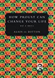 How Proust Can Change Your Life, Alain de Botton, 0679442758