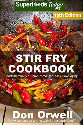 Stir Fry Cookbook: Over 225 Quick & Easy Gluten Free Low Cholesterol Whole Foods Recipes full of Antioxidants & Phytochemicals (Stir Fry Natural Weight Loss Transformation Book 12) by Don Orwell