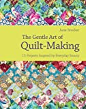 [ The Gentle Art of Quilt Making 15 Projects Inspired by Everyday Beauty ] [ THE GENTLE ART OF QUILT MAKING 15 PROJECTS INSPIRED BY EVERYDAY BEAUTY ] BY Brocket, Jane ( AUTHOR ) Mar-01-2010 HardCover