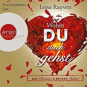 Wohin du auch gehst (Bad Romeo & Broken Juliet 1) Hörbuch