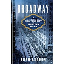 Broadway: A History of New York City in Thirteen Miles