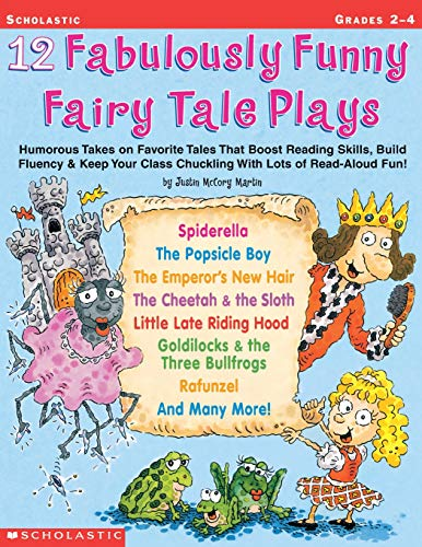- 12 Fabulously Funny Fairy Tale Plays: Humorous Takes on Favorite Tales That Boost Reading Skills, Build Fluency & Keep Your Class Chuckling With Lots of Read-Aloud Fun!