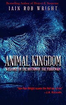 Animal Kingdom: A Horror Survival Novel by [Wright, Iain Rob]