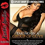 Taking on a Group of Guys: Ten Explicit Group Sex Erotica Stories | Ellie North,Lora Lane,Kaylee Jones,Sofia Miller,Riley Davis