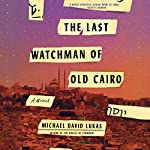The Last Watchman of Old Cairo: A Novel | Michael David Lukas