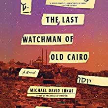 The Last Watchman of Old Cairo: A Novel Audiobook by Michael David Lukas Narrated by Edoardo Ballerini