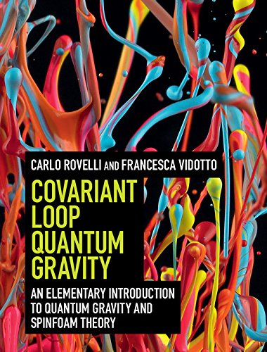 Download Covariant Loop Quantum Gravity: An Elementary Introduction to Quantum Gravity and Spinfoam Theory (Cambridge Monographs on Mathematical Physics) Pdf