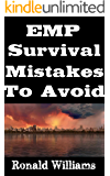 EMP Survival Mistakes To Avoid: The Top 10 Mistakes That Will Get You Killed During An EMP Attack and How To Avoid Them