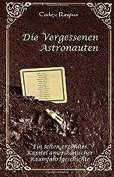 Die Vergessenen Astronauten (vierfarbig): Ein selten erzähltes Kapitel amerikanischer Raumfahrtgeschichte