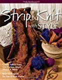 Strip & Knit with Style: Create Fabric-Yarn Use Cotton, Wool, Fleece & More Knit 16 Projects for You & Your Home