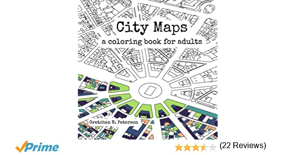 Amazon City Maps A Coloring Book For Adults 9780692670934 Gretchen N Peterson Books