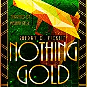 Nothing Gold: A Canary Club Story, Book 3 | Sherry D. Ficklin