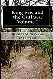 King Eric and the Outlaws: Volume I, Bernhard Severin Ingemann, 1500496197