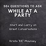 50+ Questions to Ask While at a Party: Start and Carry On Great Conversations | Krista