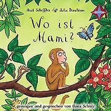 Wo ist Mami? Hörbuch von Axel Scheffler, Julia Donaldson Gesprochen von: Ilona Schulz