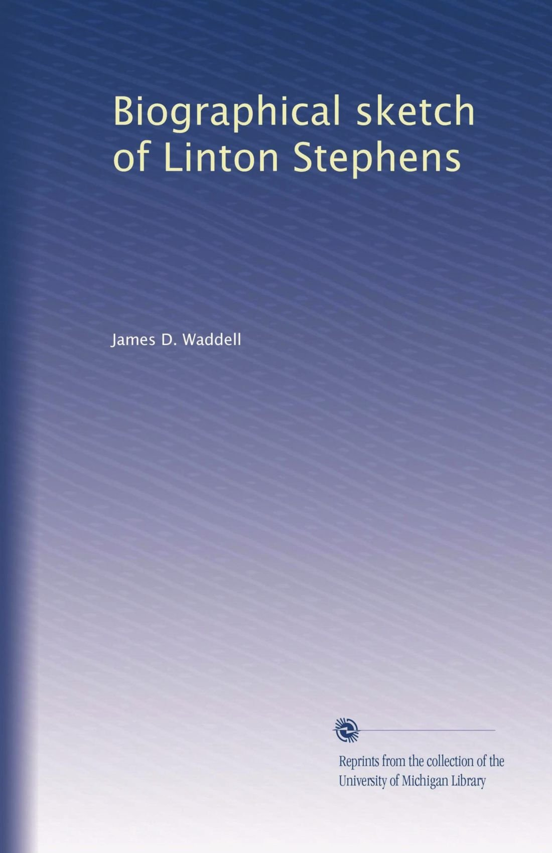 Biographical sketch of Linton Stephens (Volume 6) PDF