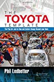 img - for The Toyota Template: The Plan for Just-In-Time and Culture Change Beyond Lean Tools book / textbook / text book
