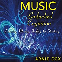Music and Embodied Cognition: Listening, Moving, Feeling, and Thinking Audiobook by Arnie Cox Narrated by Marcus Freeman