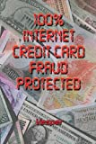 100% Internet Credit Card Fraud Protected