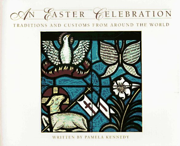 An Easter Celebration: Traditions and Customs from Around the World