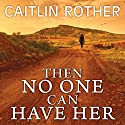 Then No One Can Have Her Audiobook by Caitlin Rother Narrated by Callie Beaulieu
