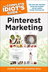 The Complete Idiot's Guide to Pinterest Marketing: Tap into Key Markets Using the Hottest Social Media Image-Sharing Site Kindle Edition