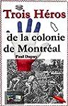 Trois H�ros de la colonie de Montr�al...