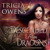 Descended from Dragons: An Urban Fantasy: Moonlight Dragon, Book 1 | Tricia Owens
