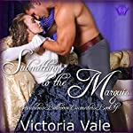 Submitting to the Marquis: A BDSM Erotic Regency Romance: Scandalous Ballroom Encounters, Book 4 | Victoria Vale