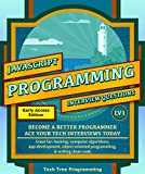 Javascript: Interview Questions & Programming, LV1 - The Fundamentals; BECOME A BETTER PROGRAMMER. Great for: web development, computer algorithms, app ... (Programming & Interview Questions Series)