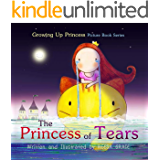 The Princess of Tears: Picture Book for Kids Age 4-8 (Growing Up Princess Picture Book Series 1)