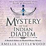 The Mystery of the Indian Diadem: A Sherlock Holmes and Elizabeth Bennet Mystery, Book 2 | Amelia Littlewood