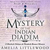The Mystery of the Indian Diadem: A Sherlock Holmes and Elizabeth Bennet Mystery, Book 2   Amelia Littlewood