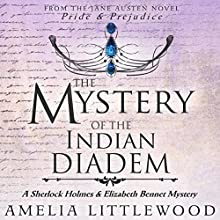 The Mystery of the Indian Diadem: A Sherlock Holmes and Elizabeth Bennet Mystery, Book 2 Audiobook by Amelia Littlewood Narrated by Emily Wylie