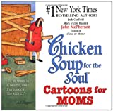 Chicken Soup for the Soul Cartoons for Moms, Jack L. Canfield and Mark Victor Hansen, 0757300871