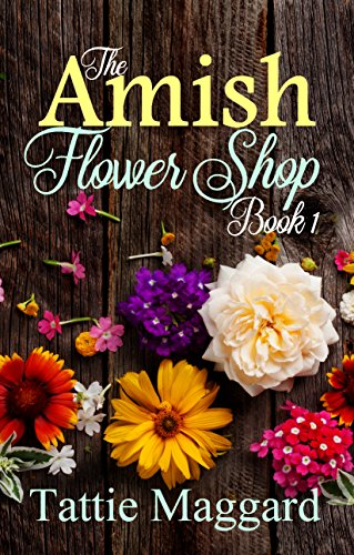 The Amish Flower Shop Book 1 by [Maggard, Tattie]
