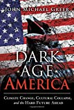 img - for Dark Age America: Climate Change, Cultural Collapse, and the Hard Future Ahead book / textbook / text book