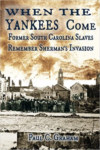 Image result for When the Yankees Come, Former South Carolina Slaves Remember Sherman's Invasion: Voices from the Dust, Volume I, Paul C. Graham, editor, Shotwell Publishing,