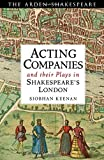 Acting Companies and their Plays in Shakespeare's London (Arden Shakespeare)