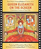 Queen Elizabeth on the Screen: David Wolfe's History of Hollywood Fashions, Commentary, Costumes and Paper Dolls