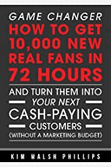 Game Changer: How to get 10,000 new real fans in 72 hours and turn them into your next cash-paying customers (Without a marketing budget) Kindle Edition