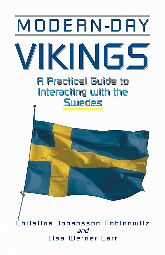 Modern-Day Vikings: A Pracical Guide to Interacting with the Swedes: A Practical Guide to Interacting with the Swedes (The Interact Series)